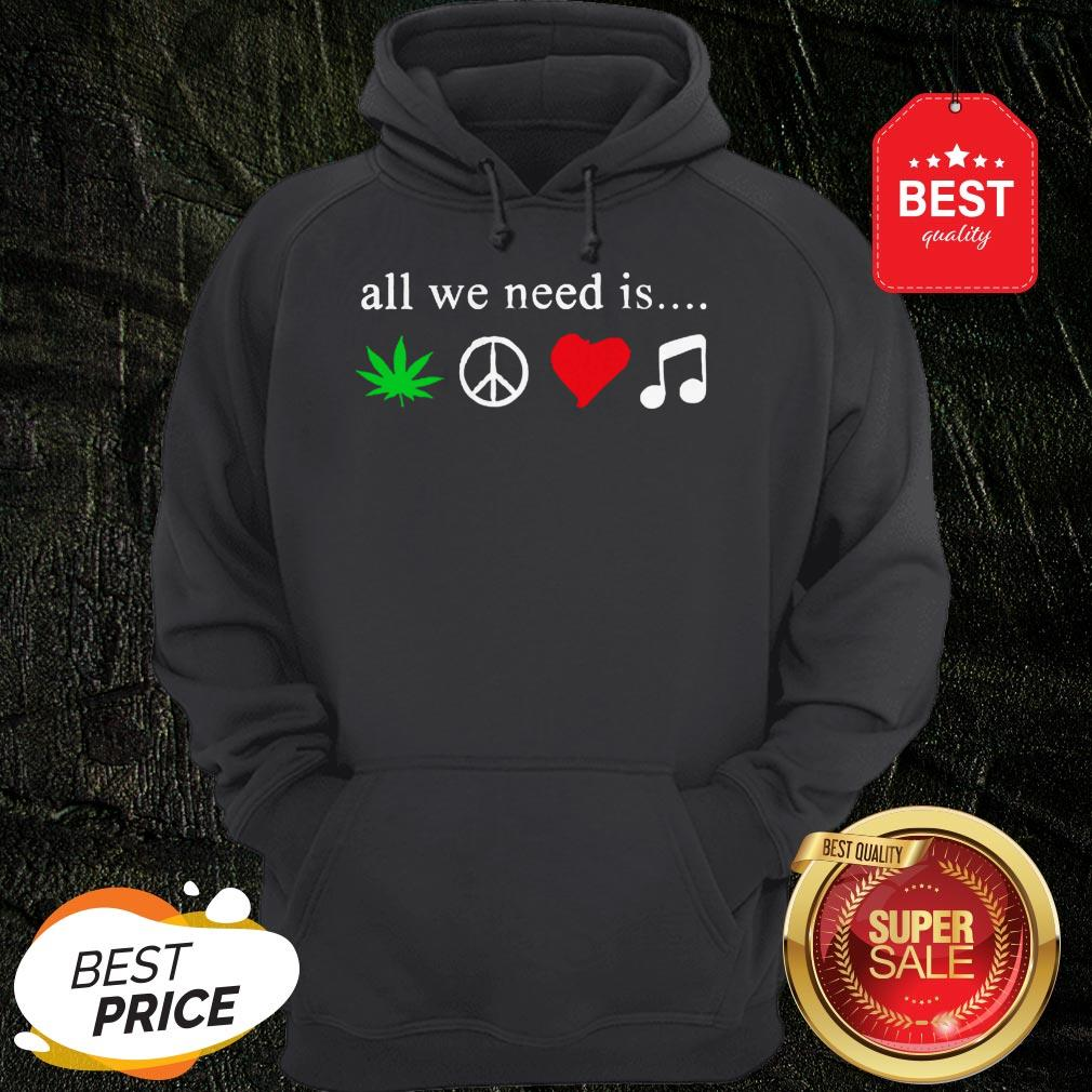 All We Need Is Cannabis Hippie Peace Sign Weed Love Music Hoodie
