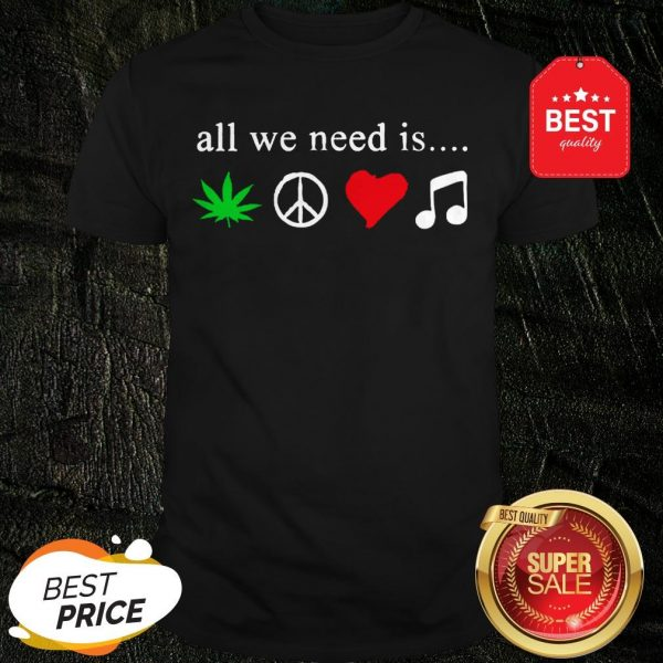 All We Need Is Cannabis Hippie Peace Sign Weed Love Music Shirt