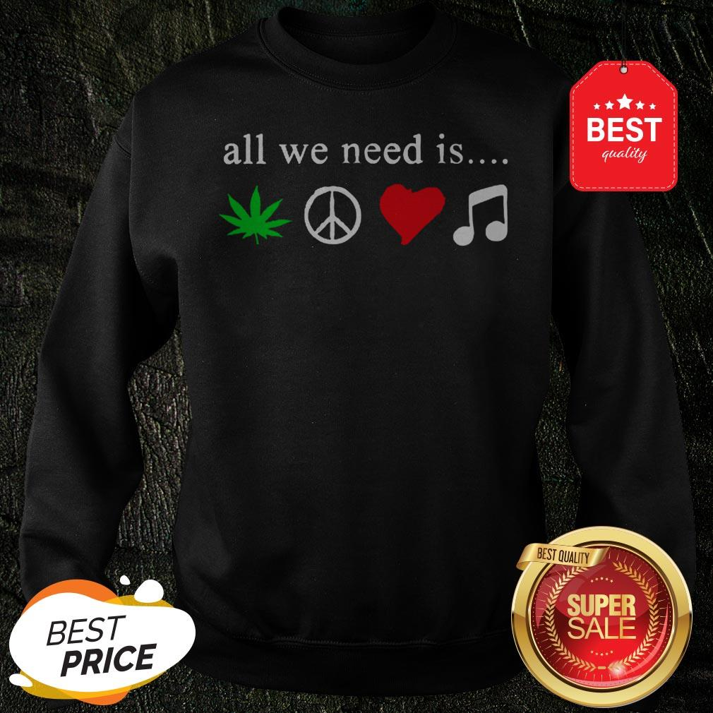 All We Need Is Cannabis Hippie Peace Sign Weed Love Music Sweatshirt