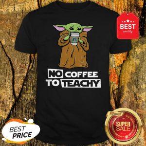 Official Baby Yoda No Coffee No Teachy Starbucks Shirt