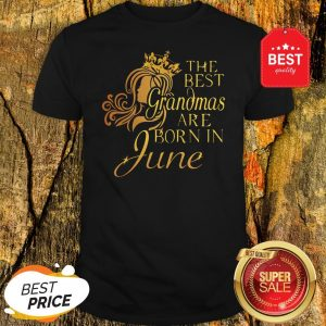 Official The Best Grandmas Are Born In June Shirt