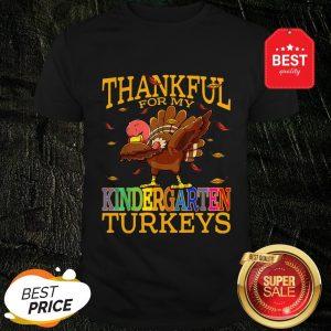 Original Thankful For My Kindergarten Turkeys Thanksgiving Teacher Shirt