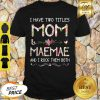 Top I Have Two Titles Mom And Maemae Christmas Gift Mothers Day Shirt