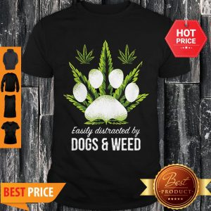 Paw Cannabis Easily Distracted By Dogs And Weed Shirt