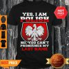 Yes I Am Polish No You Can't Pronounce My Last Name Shirt