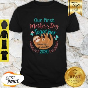 Sloth Our First Mother's Day Together Mommy And Maddie 2020 Shirt