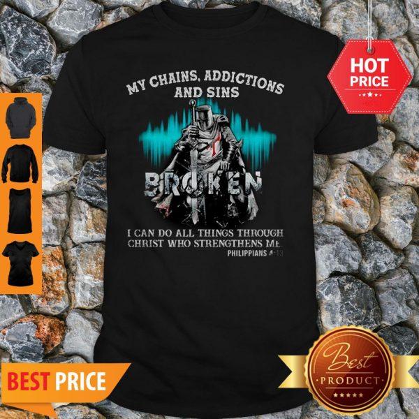 Knights Templar My Chains Addictions And Sins Broken Philippians Shirt