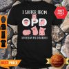 Official I Suffer From OPD Obsesive Pig Disorder Shirt