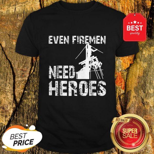 Power Lineman Funny Even Firemen Need Heroes Shirt