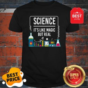 Official Science It's Like Magic But Real Shirt