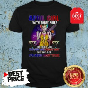 Harley Quinn April Girl With Three Sides You Never Want To See Shirt