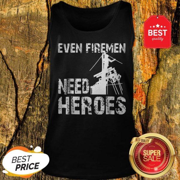 Power Lineman Funny Even Firemen Need Heroes Tank Top