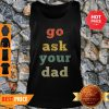 Top Vintage Go Ask Your Dad Mom Life Mothers Day Holiday Tank Top