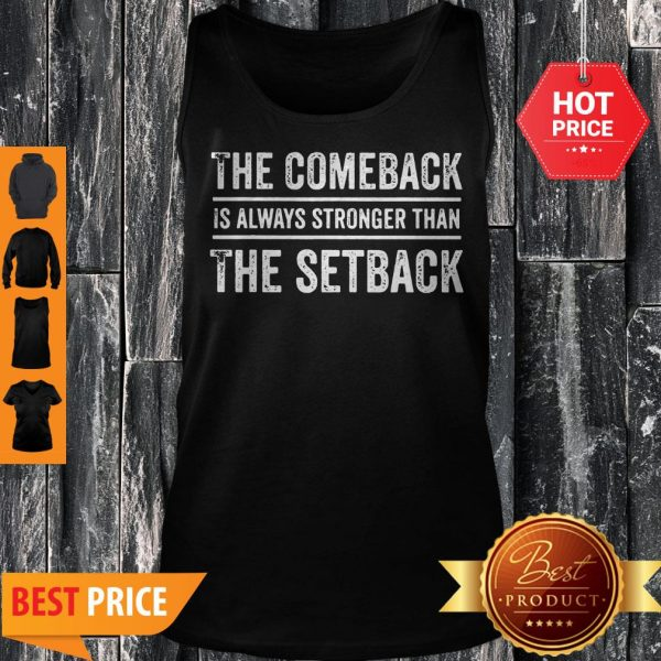 The Comeback Is Always Stronger Than The Setback Tank Top