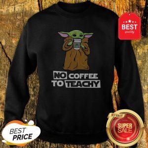 Official Baby Yoda No Coffee No Teachy Starbucks Sweatshirt