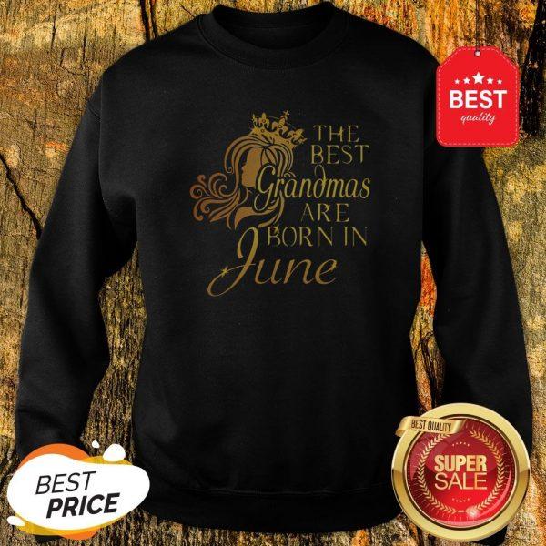 Official The Best Grandmas Are Born In June Sweatshirt