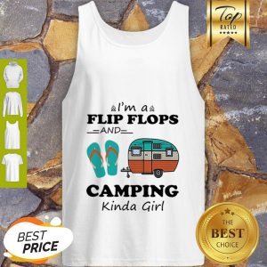 Official I'm A Flip Flops And Camping Kinda Girl Tank Top