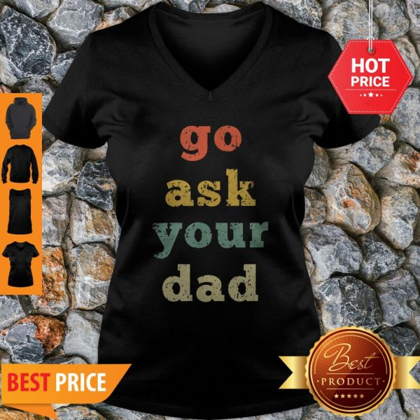 Top Vintage Go Ask Your Dad Mom Life Mothers Day Holiday V-Neck