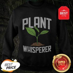 Official Plant Whisperer Plant Tree Save The World Sweatshirt