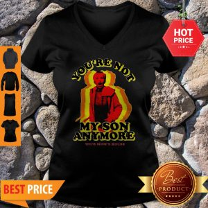 You're Not My Son Anymore Your Mom's House V-Neck
