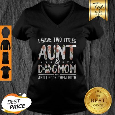 Premium I Have Two Titles Aunt And Dog Mom Flower Funny Dog Lover V-Neck