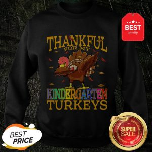 Original Thankful For My Kindergarten Turkeys Thanksgiving Teacher Sweatshirt