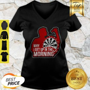 Why I Get Up In The Morning 2020 Dart Board V-Neck