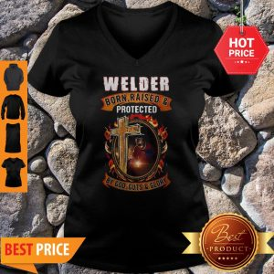 Welder Born Raised And Protected By God Guts And Glory V- Neck