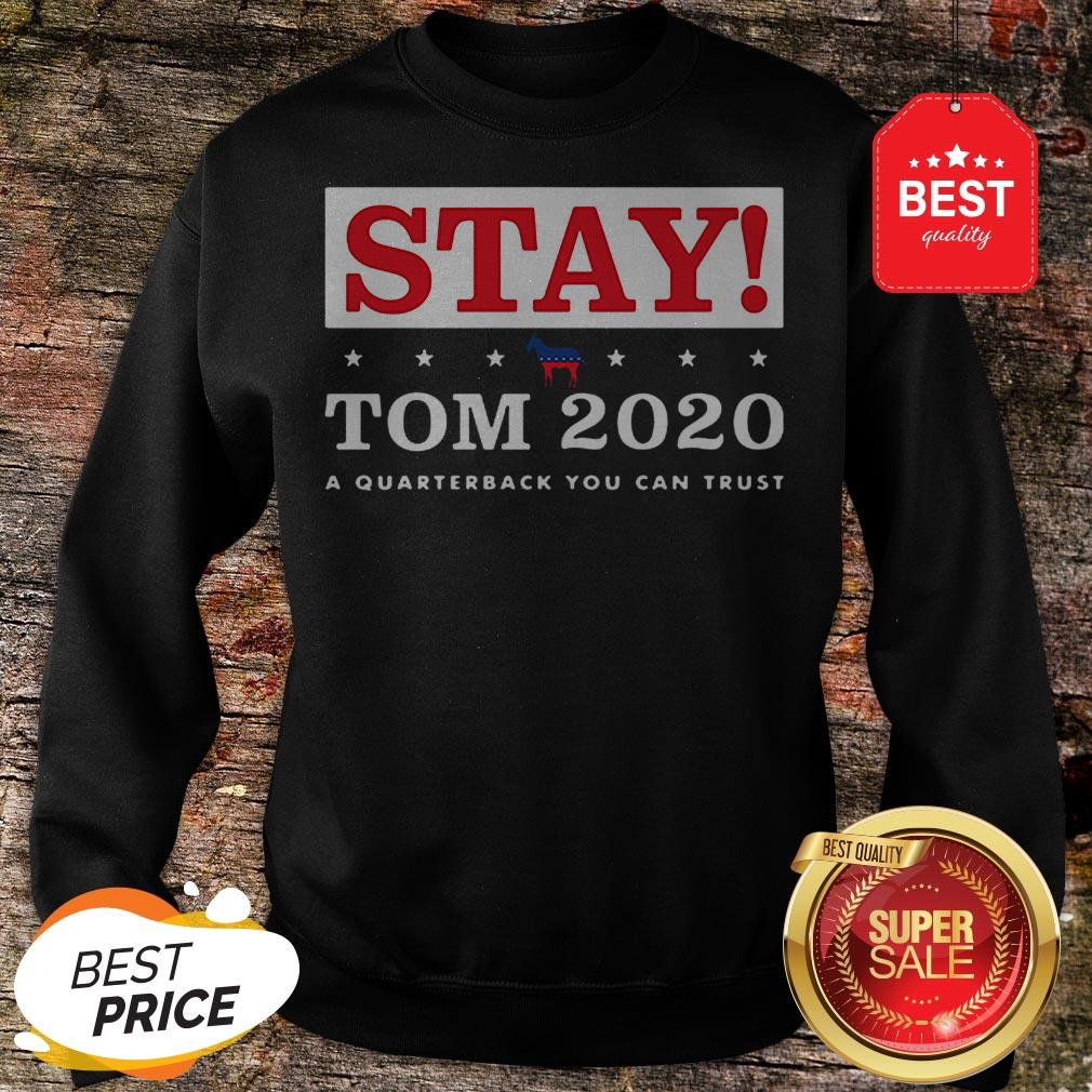 Official Stay Tom 2020 A Quarterback You Can Trust Sweatshirt