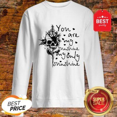 Sunflower Skull You Are My Sunshine My Only Sunshine Sweatshirt