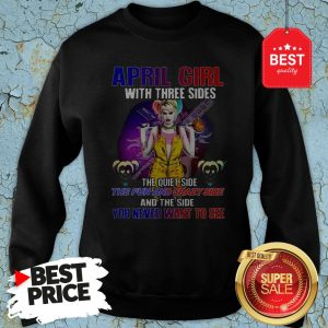 Harley Quinn April Girl With Three Sides You Never Want To See Sweatshirt
