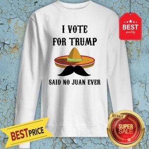 Sombrero I Voted For TRUMP Said No Juan Ever Sweatshirt