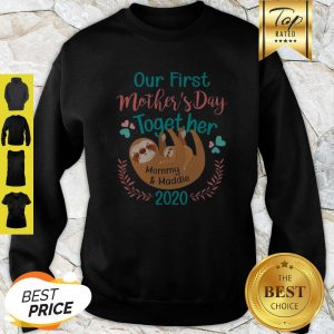 Sloth Our First Mother's Day Together Mommy And Maddie 2020 Sweatshirt