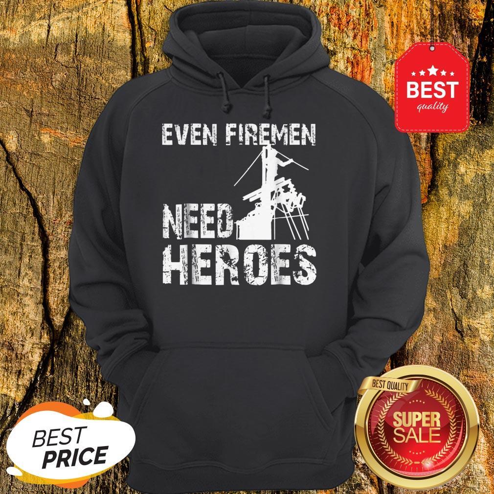 Power Lineman Funny Even Firemen Need Heroes Hoodie