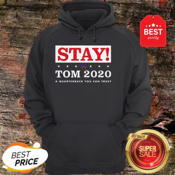 Official Stay Tom 2020 A Quarterback You Can Trust Hoodie