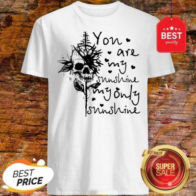 Sunflower Skull You Are My Sunshine My Only Sunshine Shirt