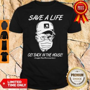 Save A Life Get Back In The House Support Health Shirt