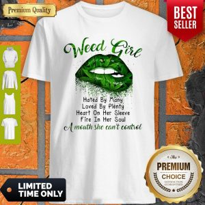 Marijuana Lips Weed Girl Hated By Many Loved By Plenty Heart On Her Sleeve Shirt