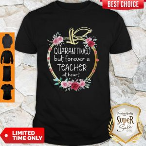Nice Apple Quarantined But Forever A Teacher At Heart Floral Shirt
