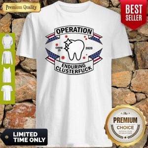 Nice Dental Assistant Operation COVID-19 2020 Enduring Clusterfuck Shirt
