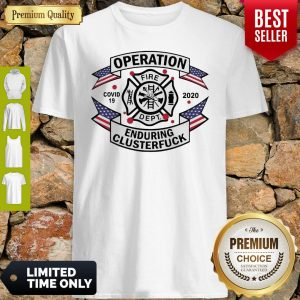 Operation Fire Dept COVID-19 2020 Enduring Clusterfuck Shirt