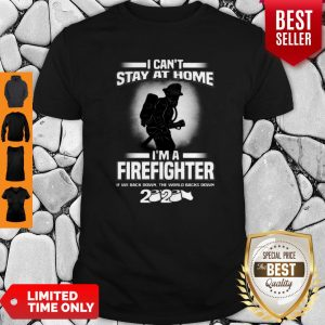 I Can't Stay At Home I'm A Firefighter If We Back Down 2020 Shirt