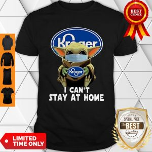 Baby Yoda Hug Kroger I Can't Stay At Home Coronavirus Shirt