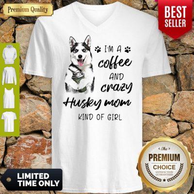 I'm A Coffee And Crazy Husky Mom Kind Of Girl V-Neck