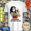 Wonder Women Strong Nurse My Daughter Fight What You Fear V-Neck