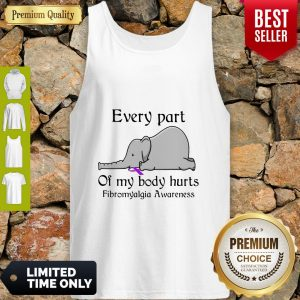 Elephant Every Part Of My Body Hurts Fibromyalgia Awareness Tank Top