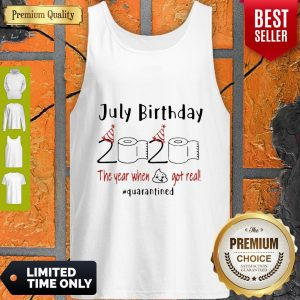 July Birthday 2020 The Year When Got Real #Quarantined Covid-19 Tank Top