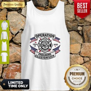 Operation Fire Dept COVID-19 2020 Enduring Clusterfuck Tank Top