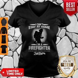 I Can't Stay At Home I'm A Firefighter If We Back Down 2020 V-Neck