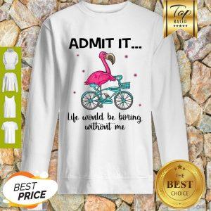 Flamingo Bike Admit It Life Would Be Boring Without Me Sweatshirt